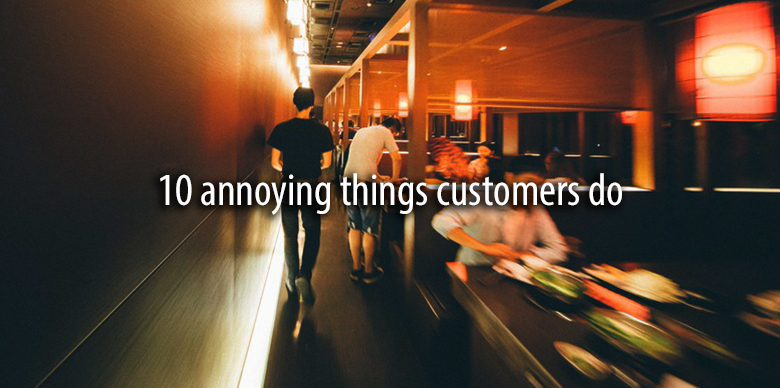 10 annoying things customers do