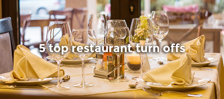 5 top restaurant turn offs