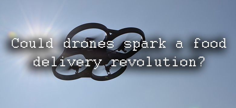 Could drones spark a food delivery revolution.