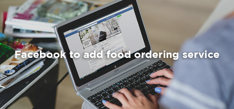 Facebook to add food ordering service