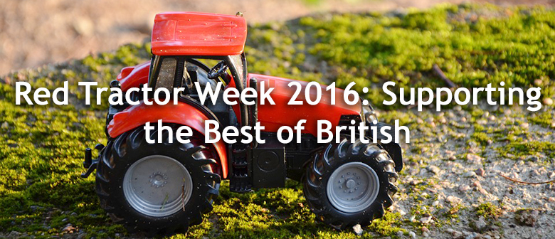 Red Tractor Week 2016 - Supporting the best of British