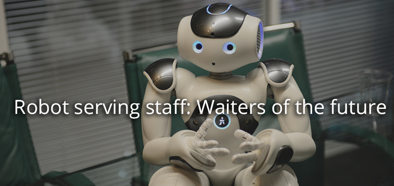 Robot serving staff - Waiters of the future
